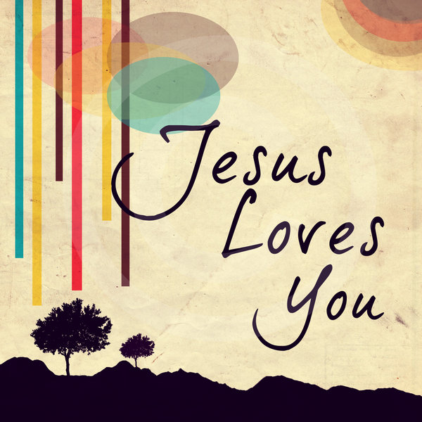 Love Jesus: Jesus Loves You: The Ultimate Message